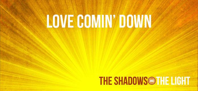 Love Comin' Down